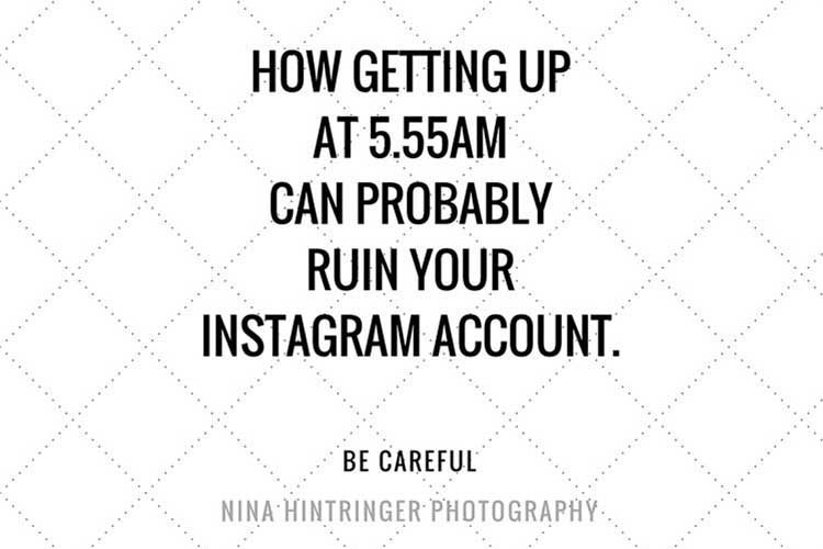 How getting up at 5.55am can probably ruin your Instagram Account - Blog of Nina Hintringer Photography - Wedding Photography, Wedding Reportage and Destination Weddings
